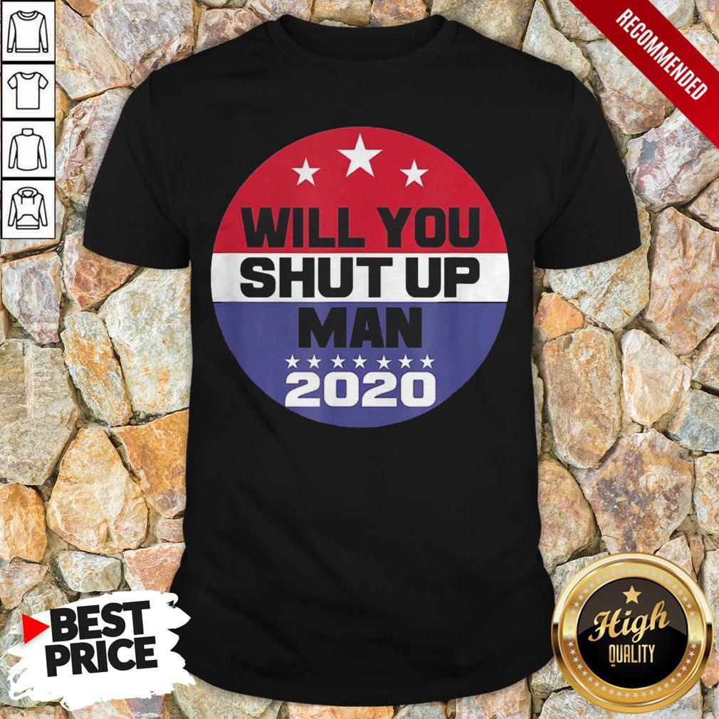 Biden To Trump Will You Shut Up Man Funny Political Debate For 2020 T-Shirt