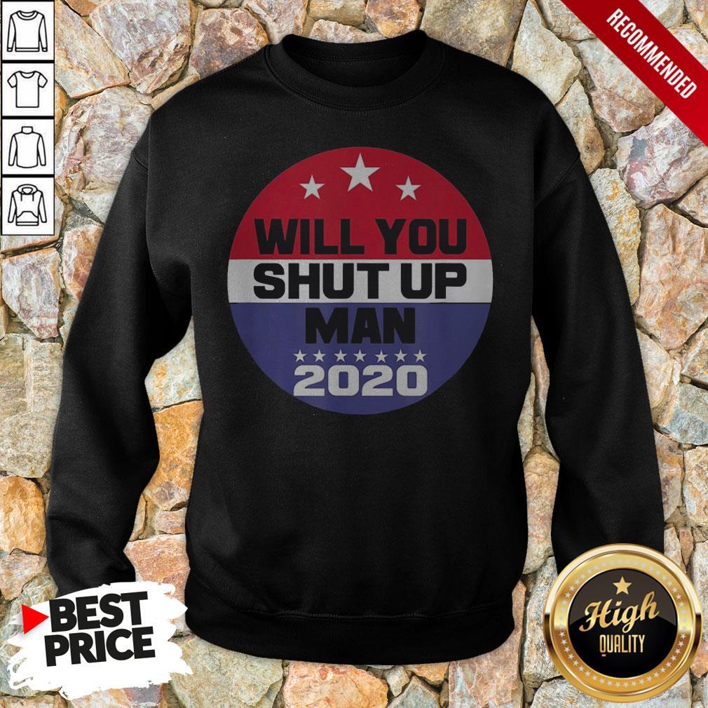 Biden To Trump Will You Shut Up Man Funny Political Debate For 2020 Sweatshirt