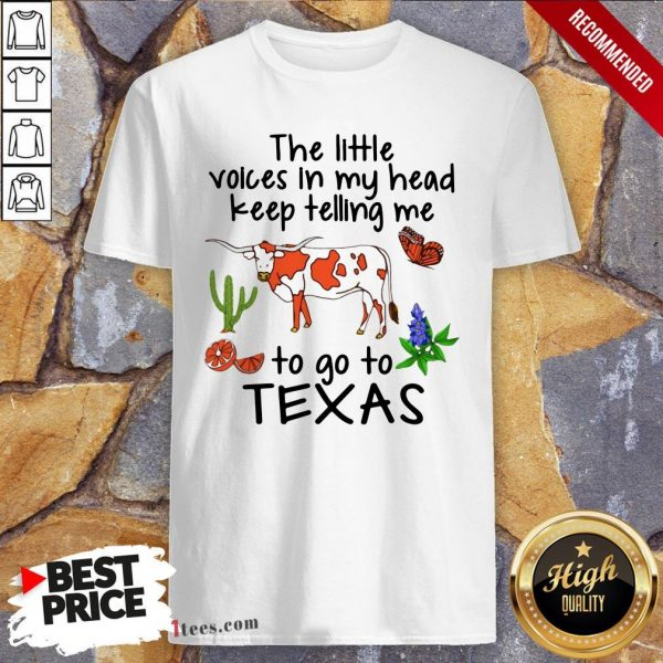 Cow The Little Voices In My Head Keep Telling Me To Go To Texas Shirt