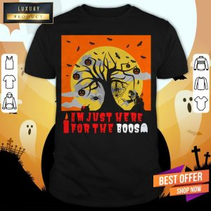 I Am Just Here For The Boos I Love Scary Death Trick Or Treat Halloween Day Shirt