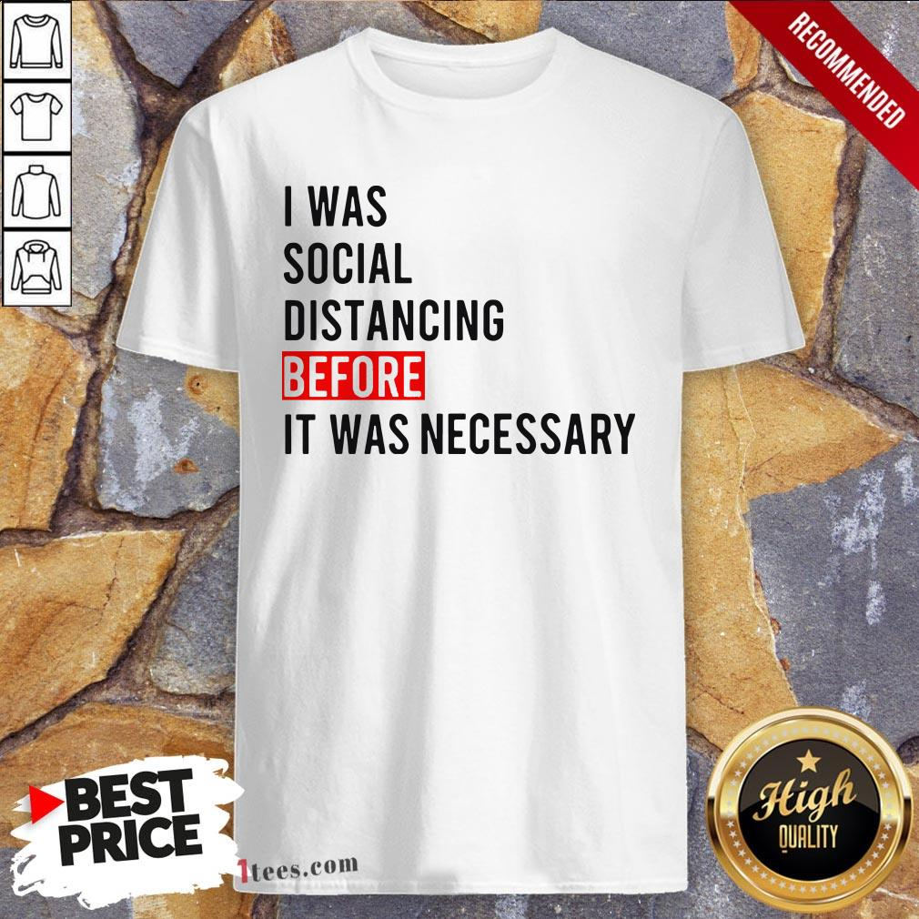 I Was Social Distancing Before It Was Necessary Shirt