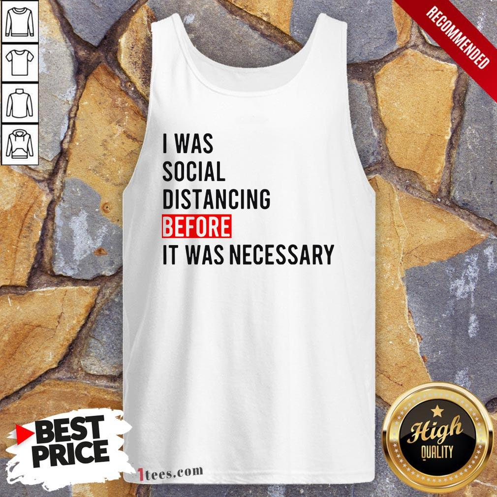 I Was Social Distancing Before It Was NecessaryI Was Social Distancing Before It Was Necessary Tank Top