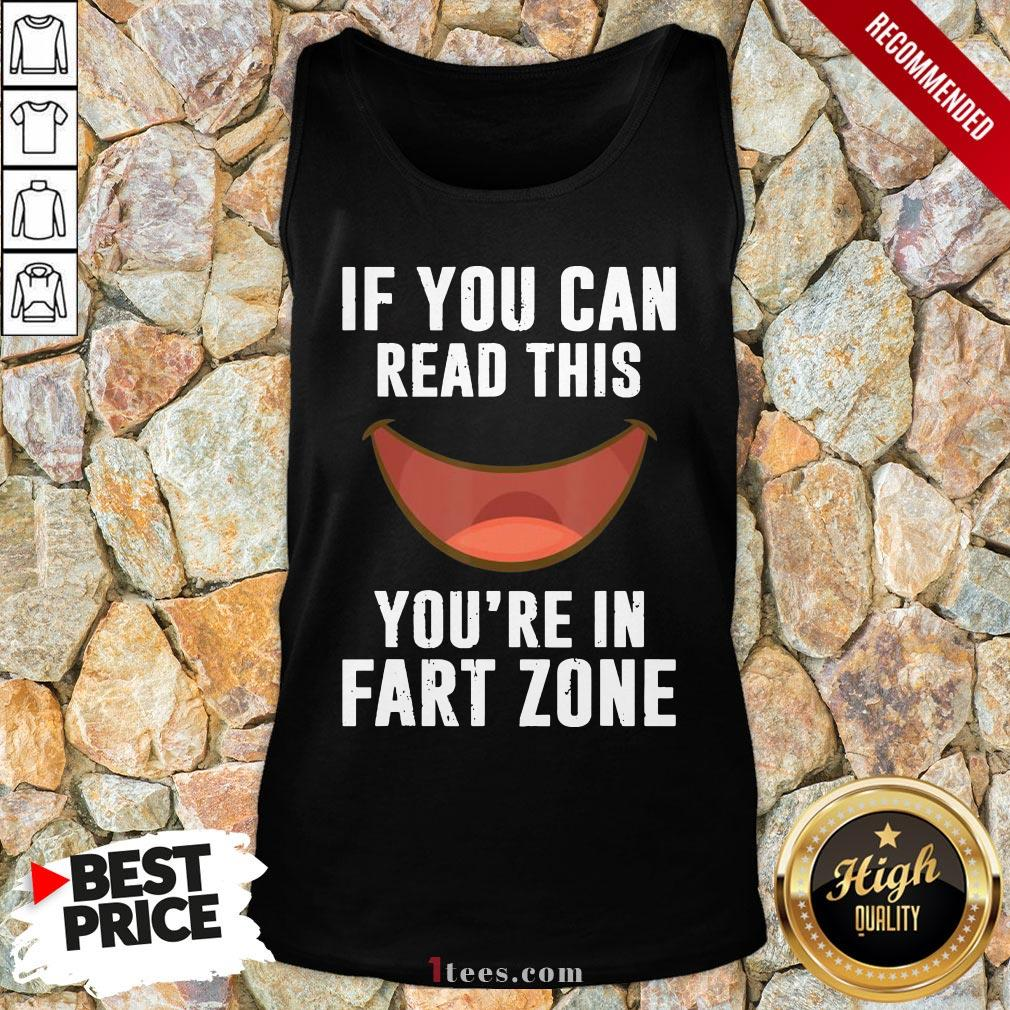 If You Can Read This You'Re In Fart Zone Funny Humor Quote Tank Top