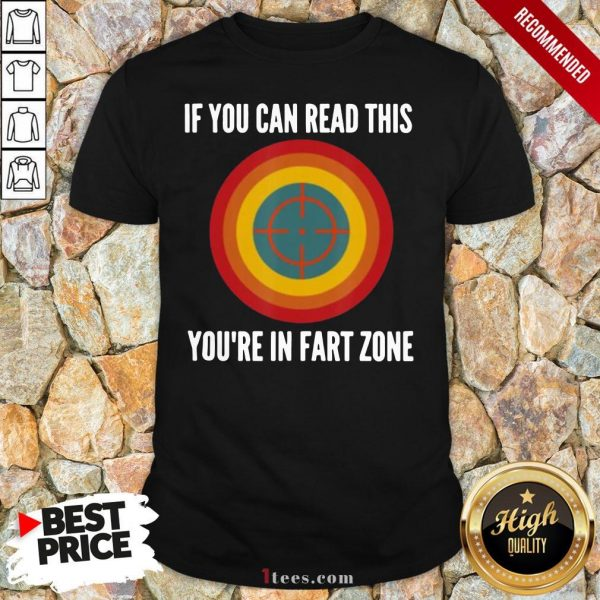 If You Can Read This You're In Fart Zone Shirt