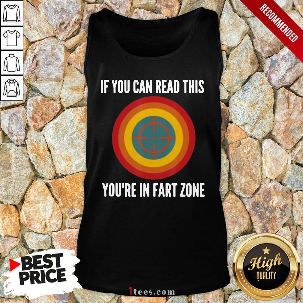 If You Can Read This You're In Fart Zone Tank Top