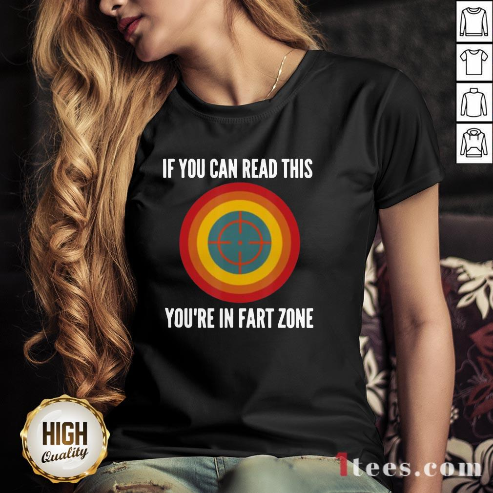 If You Can Read This You're In Fart Zone V-neck