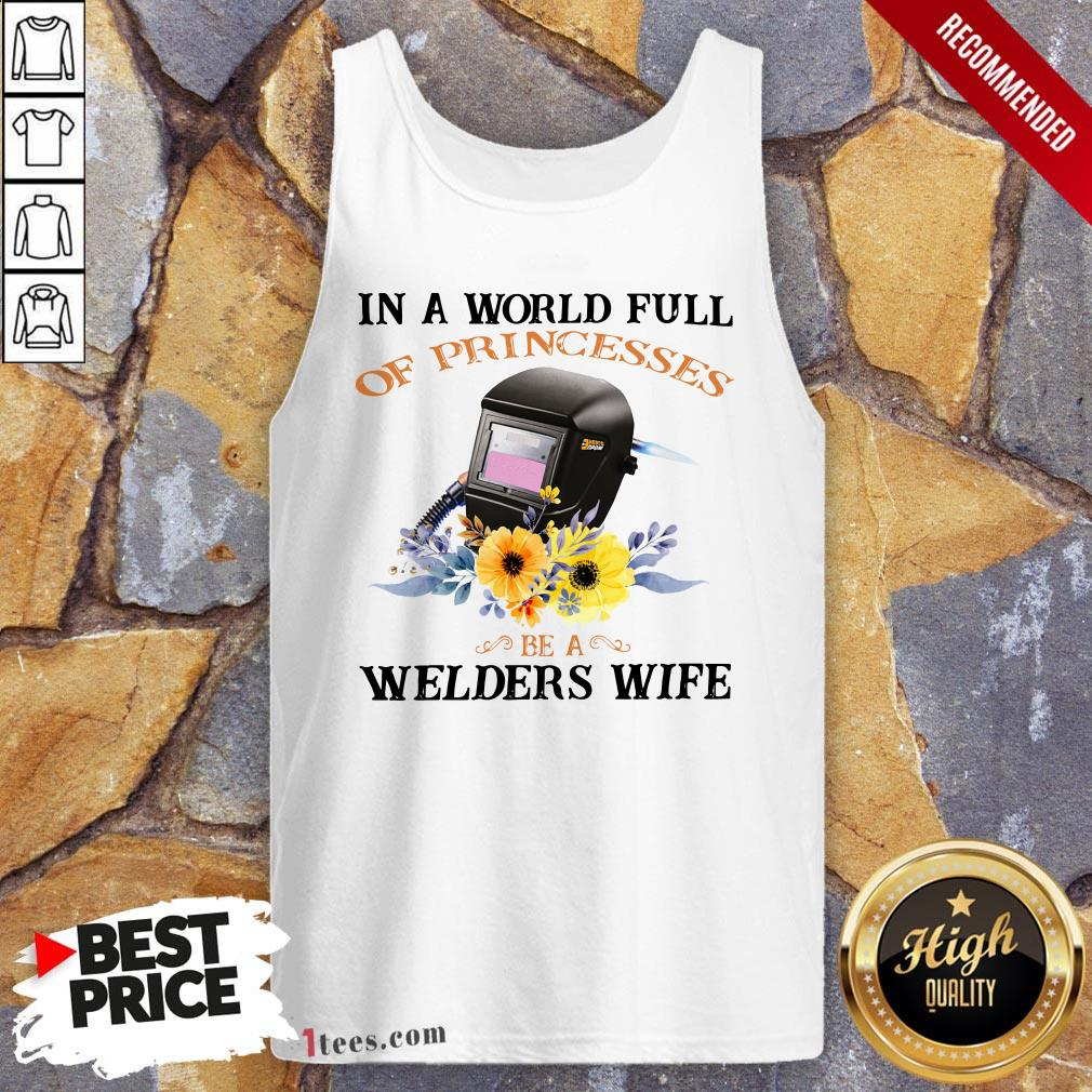 In A World Full Of Princesses Be A Welder'S Wife Tank Top