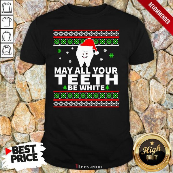 May All Your Teeth Be White Ugly Christmas Shirt