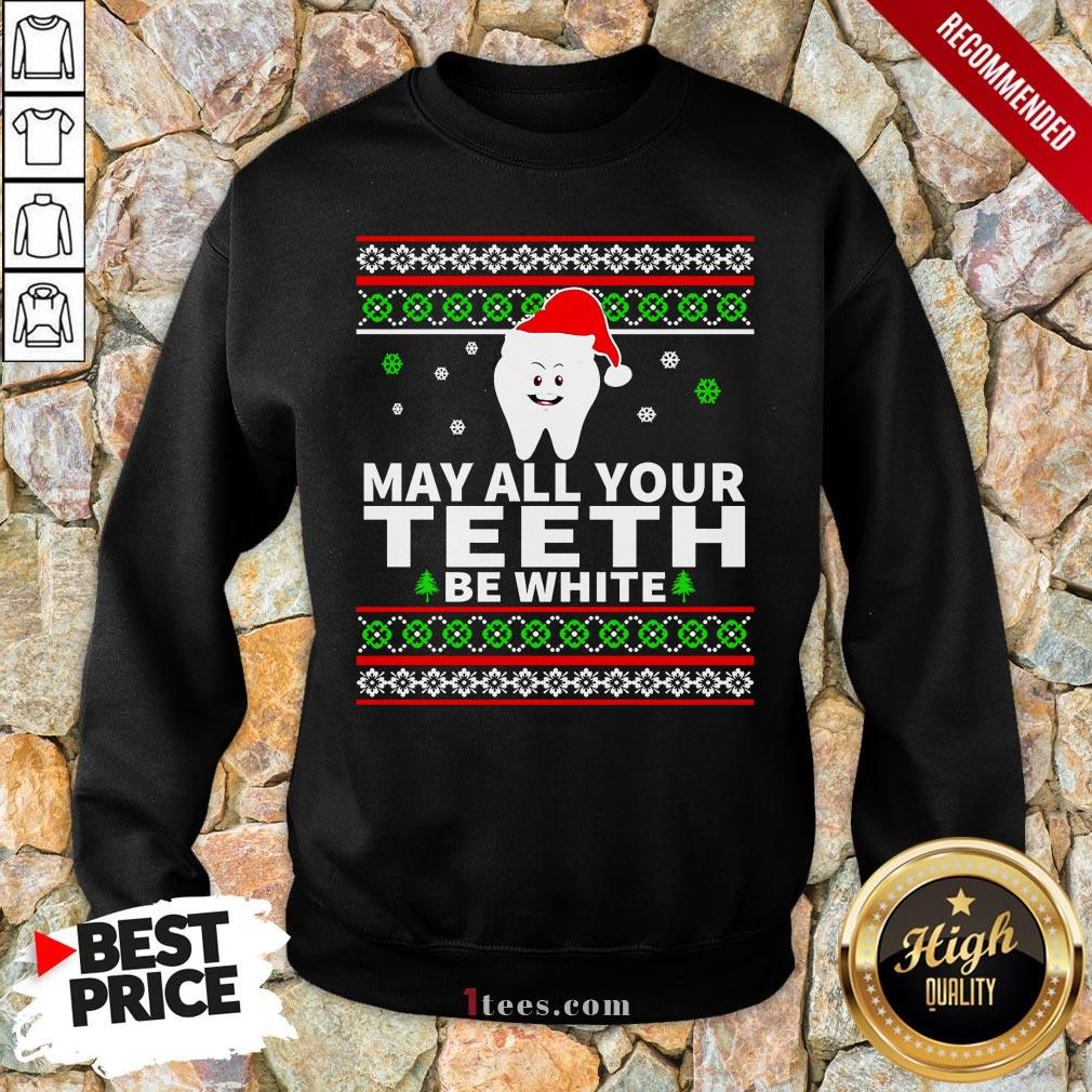 May All Your Teeth Be White Ugly Christmas Sweatshirt