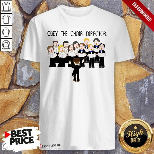 Obey The Choir Director Shirt