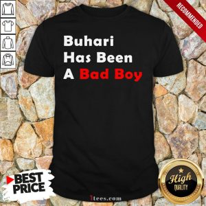 Official Buhari Has Been A Bad Boy Shirt