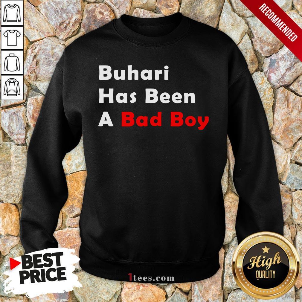 Official Buhari Has Been A Bad Boy Sweatshirt