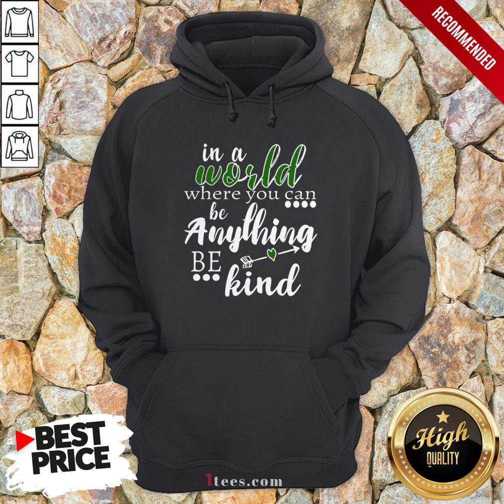 Official In A World Where You Can Be Anything – Be Kind Hoodie