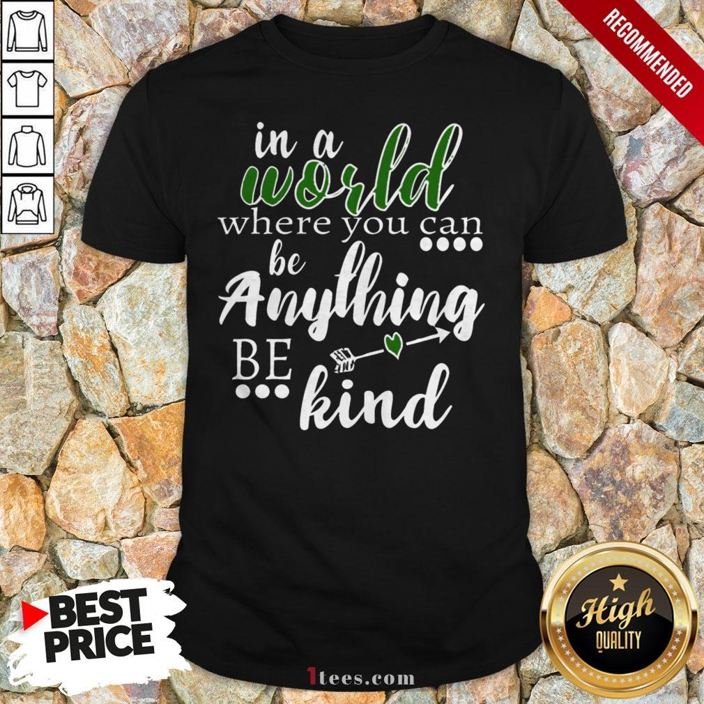 Official In A World Where You Can Be Anything – Be Kind Shirt