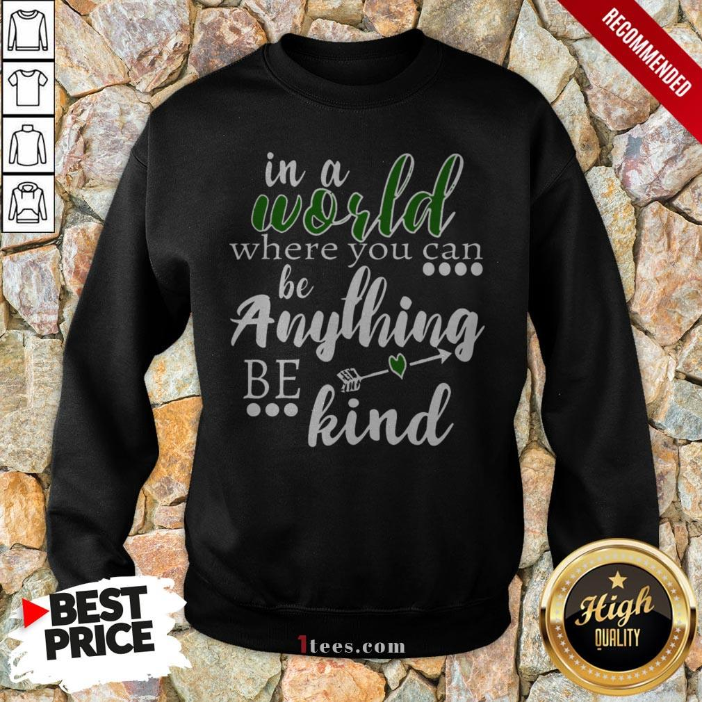 Official In A World Where You Can Be Anything – Be Kind Sweatshirt
