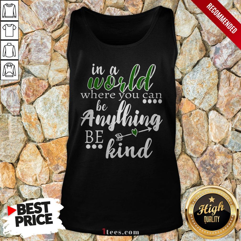 Official In A World Where You Can Be Anything – Be Kind Tank Top