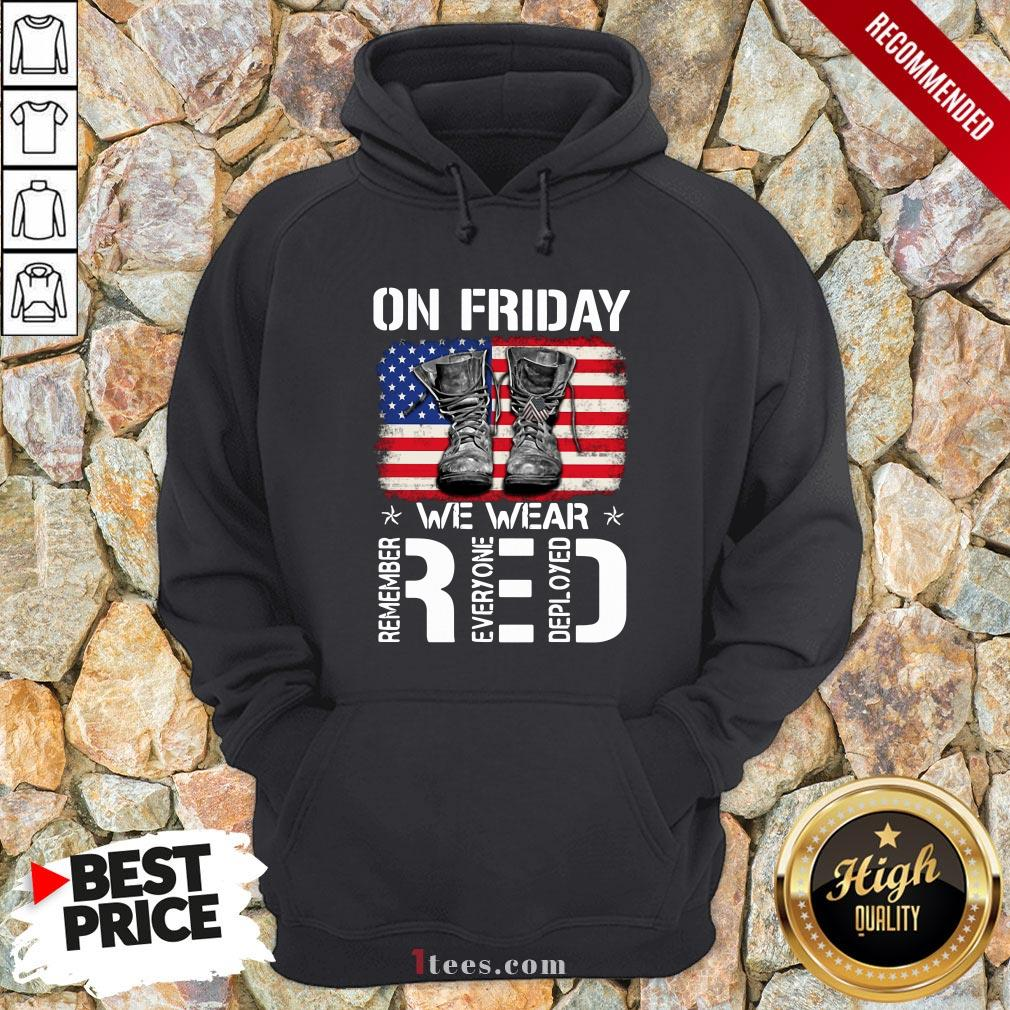 On Friday We Wear Red Remember Everyone Deployed American Flag Hoodie