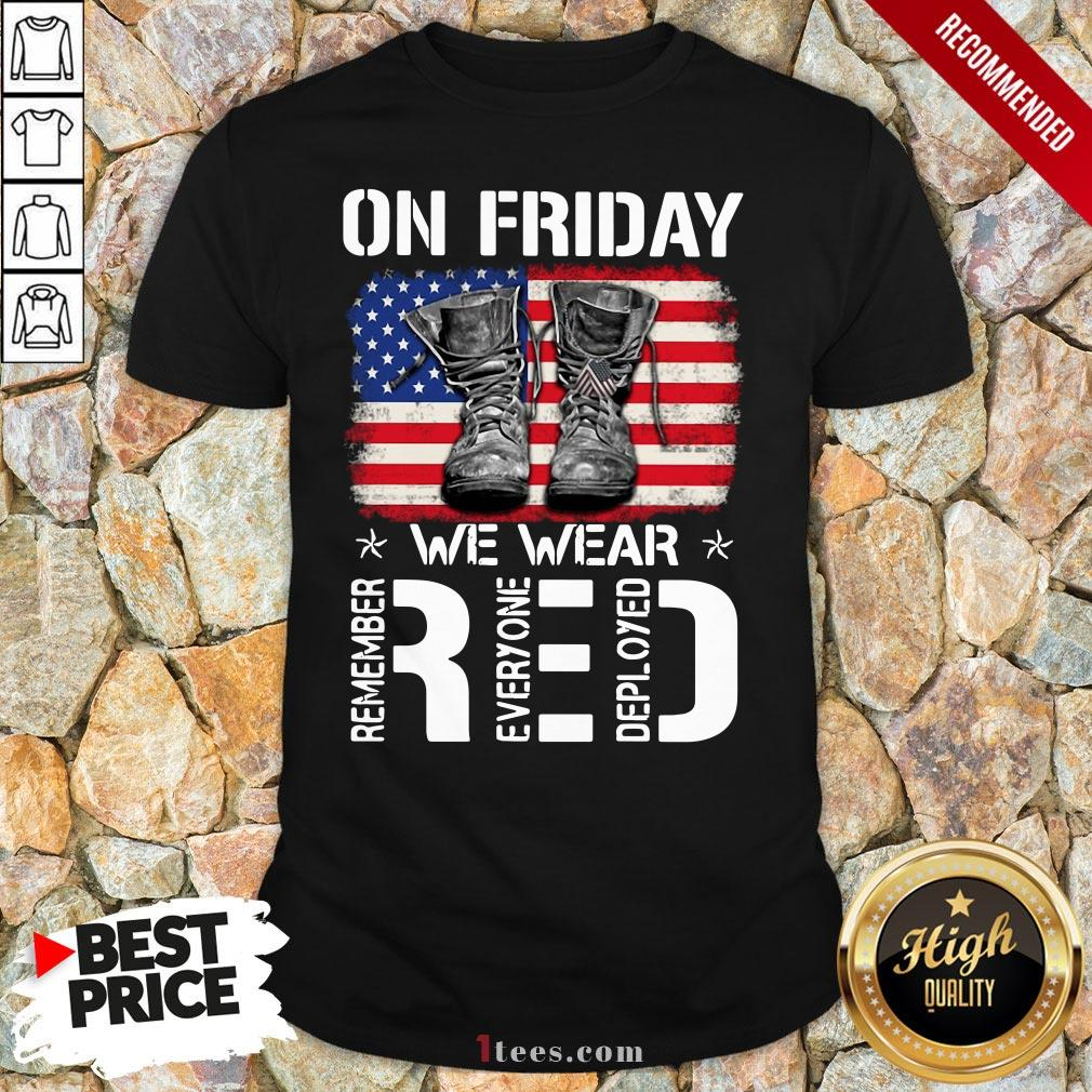 On Friday We Wear Red Remember Everyone Deployed American Flag Shirt
