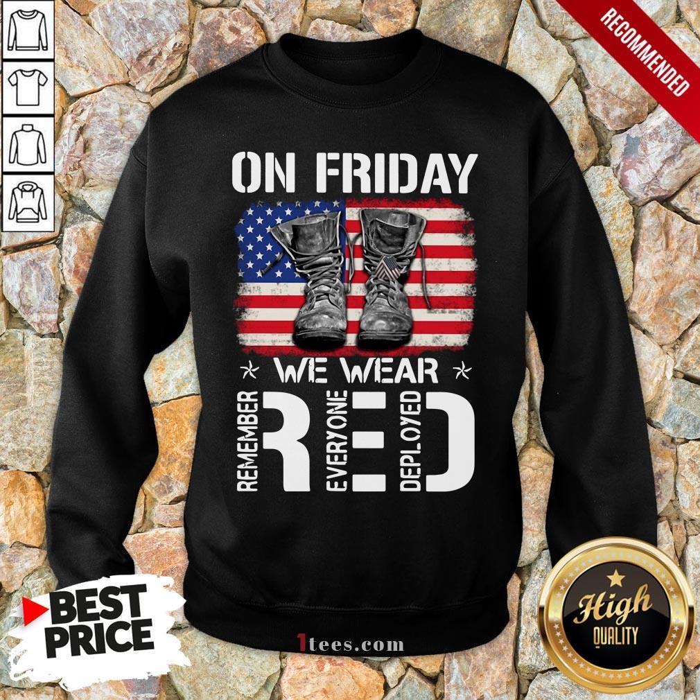 On Friday We Wear Red Remember Everyone Deployed American Flag Sweatshirt