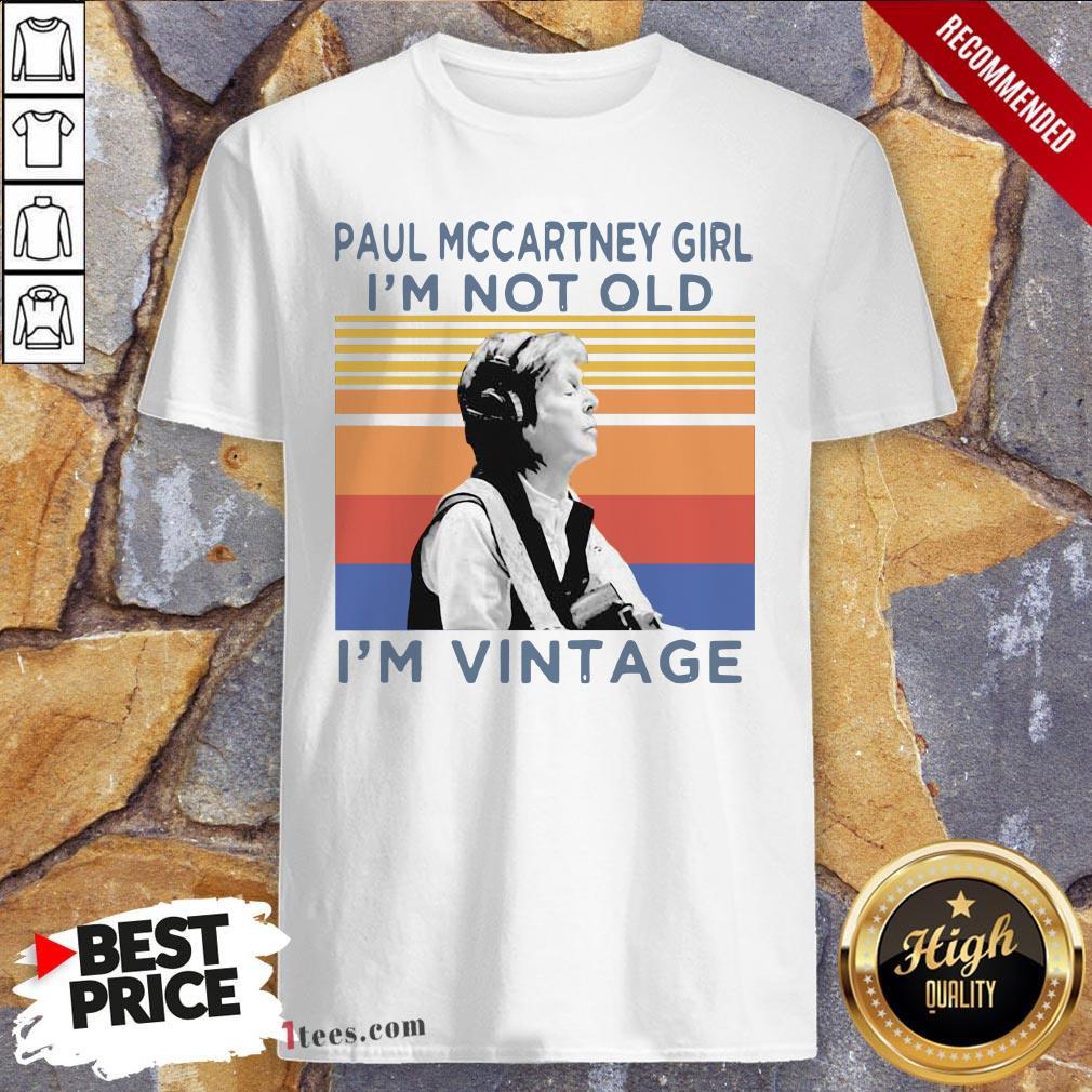 Paul Mccartney Girl I'M Not Old I'M Vintage Retro Shirt