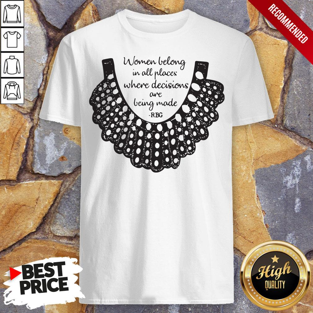 Rbg Women Belong In All Places Where Decisions Are Being Made Rbg Shirt
