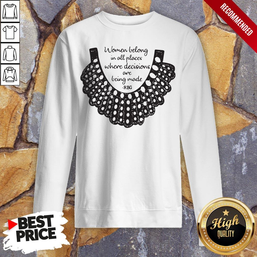 Rbg Women Belong In All Places Where Decisions Are Being Made Rbg Sweatshirt