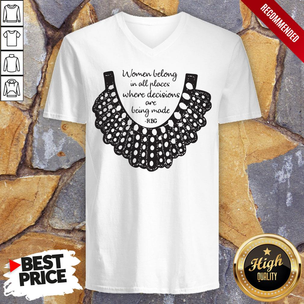 Rbg Women Belong In All Places Where Decisions Are Being Made Rbg V-neck