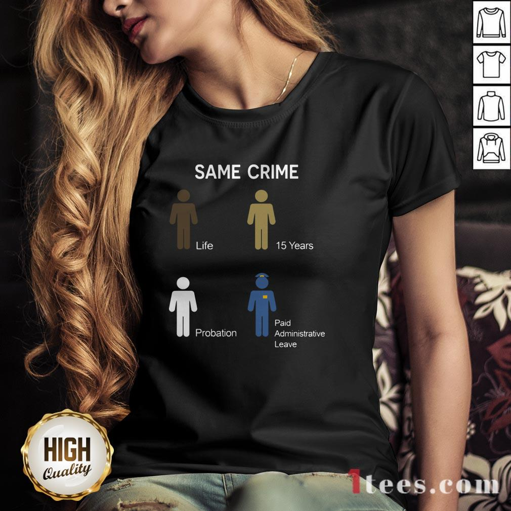 Same Crime Life 15 Years Probation Paid Administrative Leave V-neck