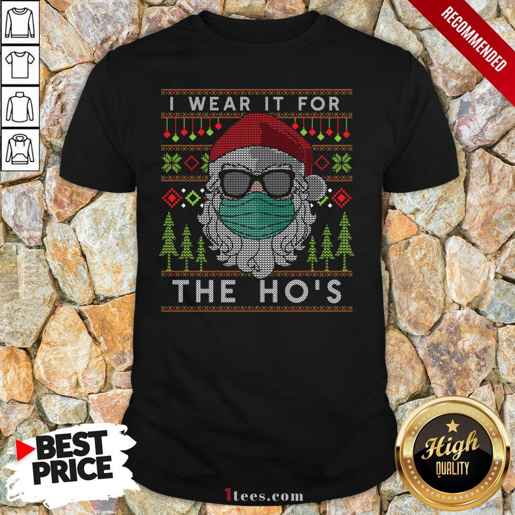 Santa Claus Face Mask I Wear It For The Ho'S Ugly Christmas Shirt
