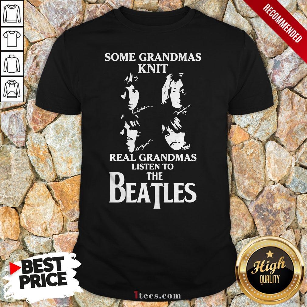 Some Grandmas Knit Real Grandmas Listen To The Beatles Signatures Shirt