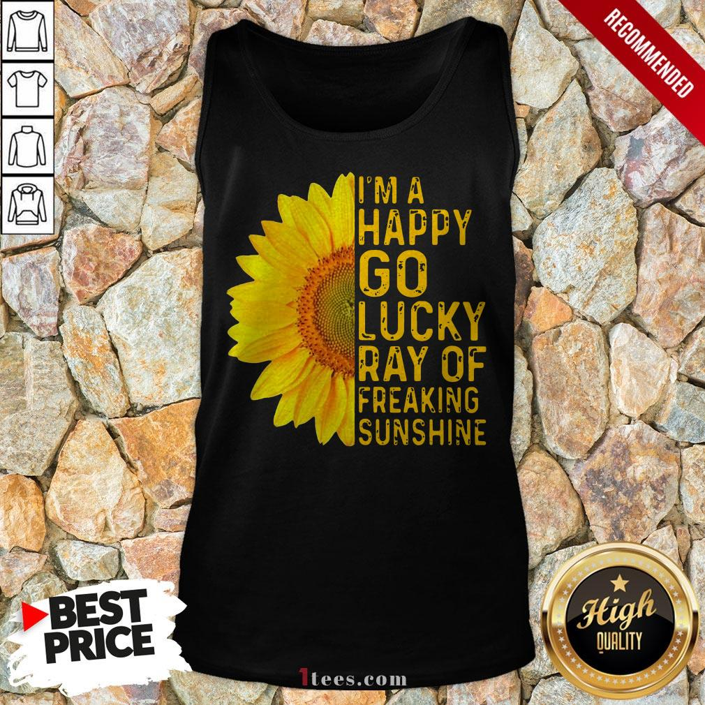 Sunflower I'm A Happy Go Lucky Ray Of Freaking Sunshine Tank Top