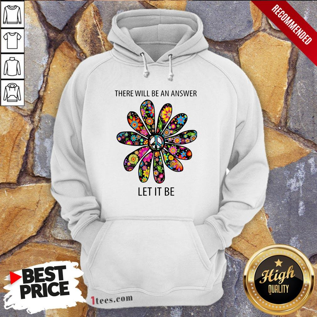 There Will Be An Answer Let It Be Hoodie