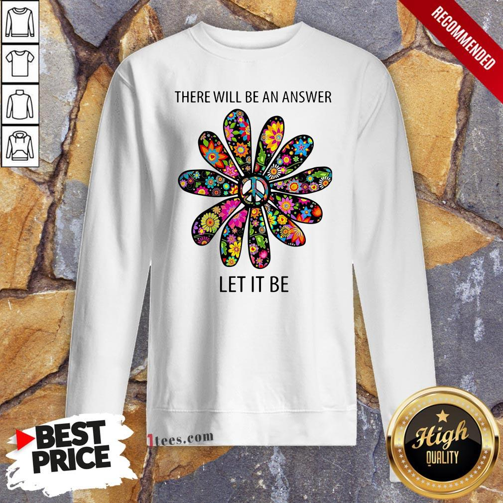 There Will Be An Answer Let It Be Sweatshirt