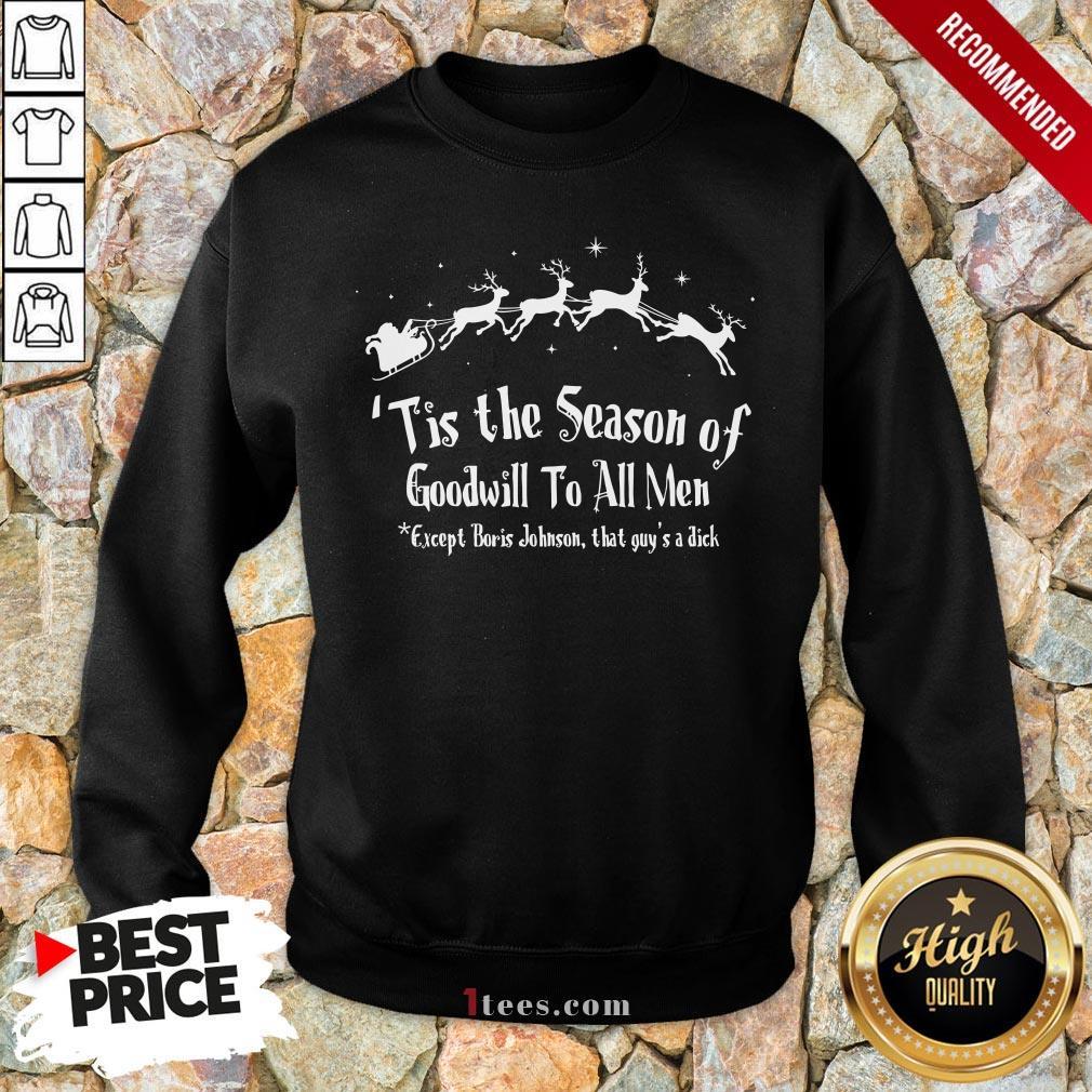 Tis The Season Of Goodwill To All Me Except Boris Johnson That Guy'S A Dick Christmas Sweatshirt