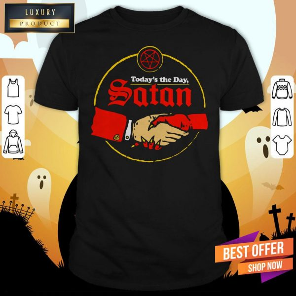 Today's The Day Satan Shirt