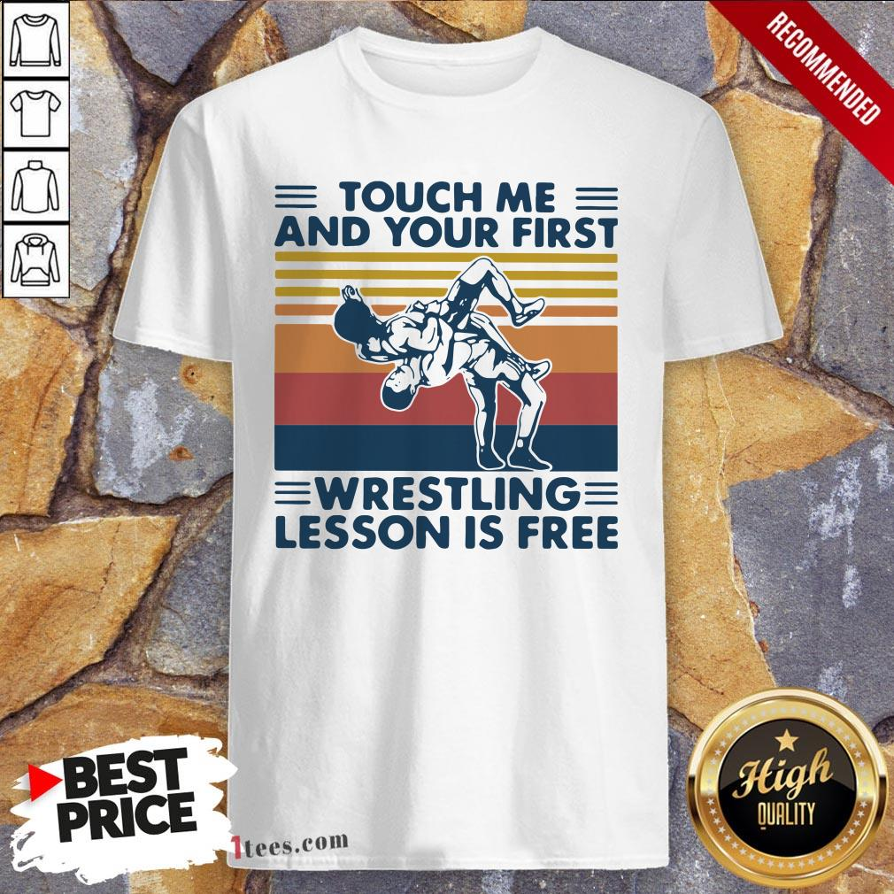 Touch Me And Your First Wrestling Lesson Is Free Vintage Shirt