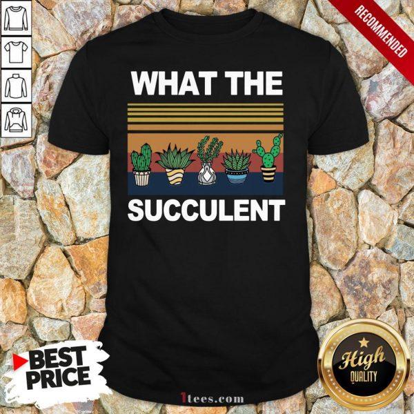 What The Succulent Vintage Retro Shirt