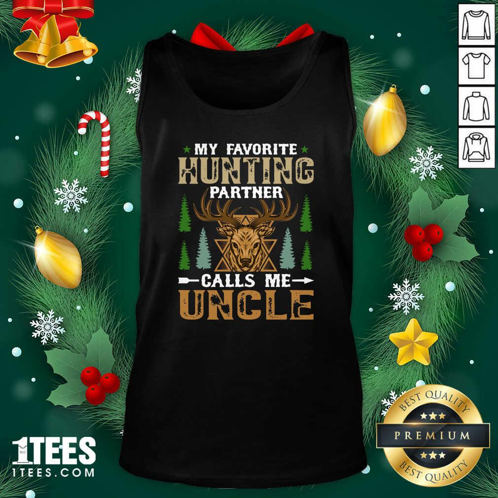 My Favorite Hunting Partner Calls Me Uncle Tank Top- Design By 1Tees.comBetter My Favorite Hunting Partner Calls Me Uncle Tank Top