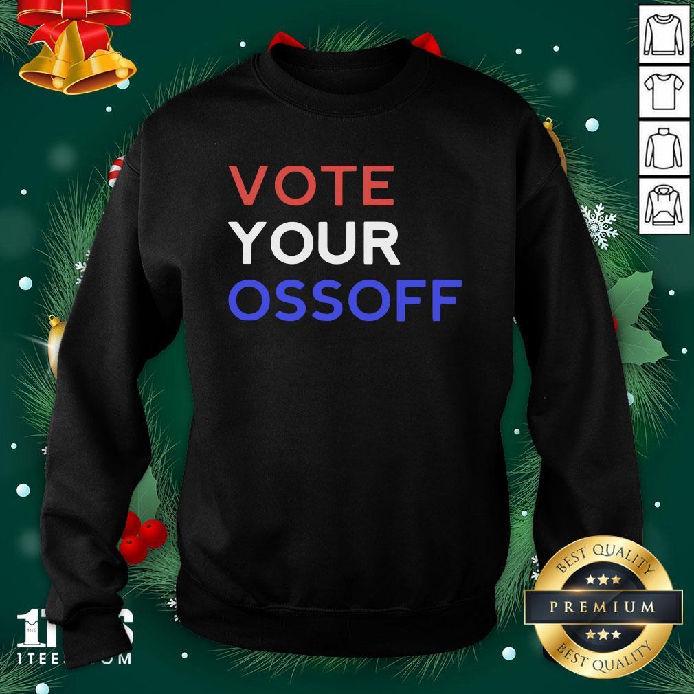 Cool Vote Your Ossoff Georgia Senate Sweatshirt - Design By 1tee.com