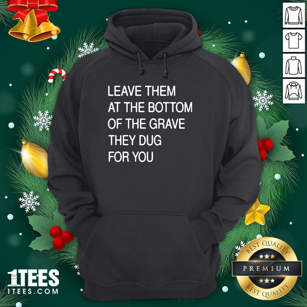 Funny Leave Them In The Grave Hoodie - Design By 1tee.com