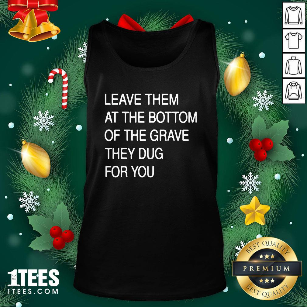 Funny Leave Them In The Grave Tank Top - Design By 1tee.com