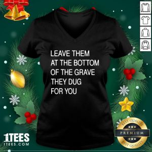 Funny Leave Them In The Grave V-neck - Design By 1tee.com