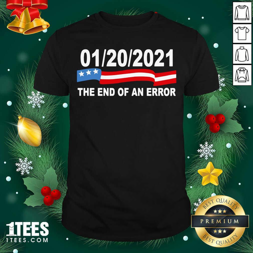 01 20 2021 The End Of An Error Shirt - Design By 1tees.com