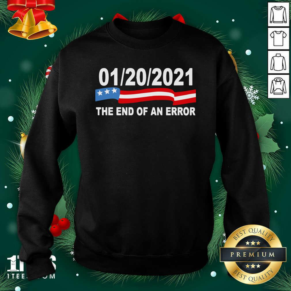 01 20 2021 The End Of An Error Sweatshirt - Design By 1tees.com