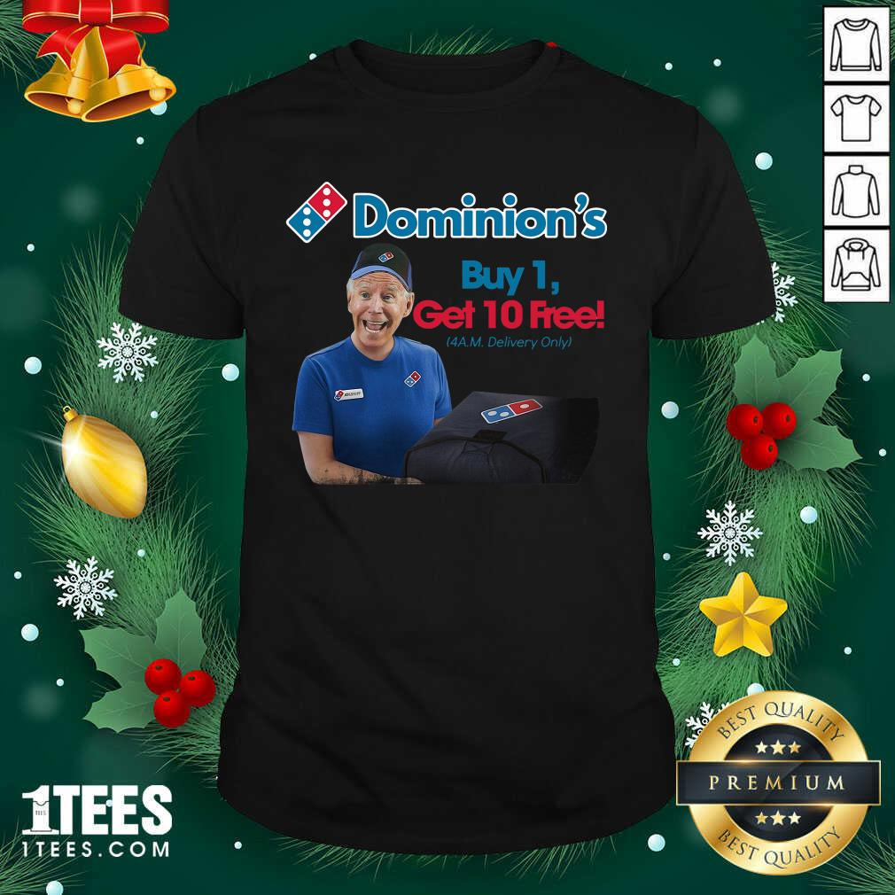Joe Biden Dominion's Buy 1 Get 10 Free 4AM Delivery Only Shirt- Design By 1Tees.com