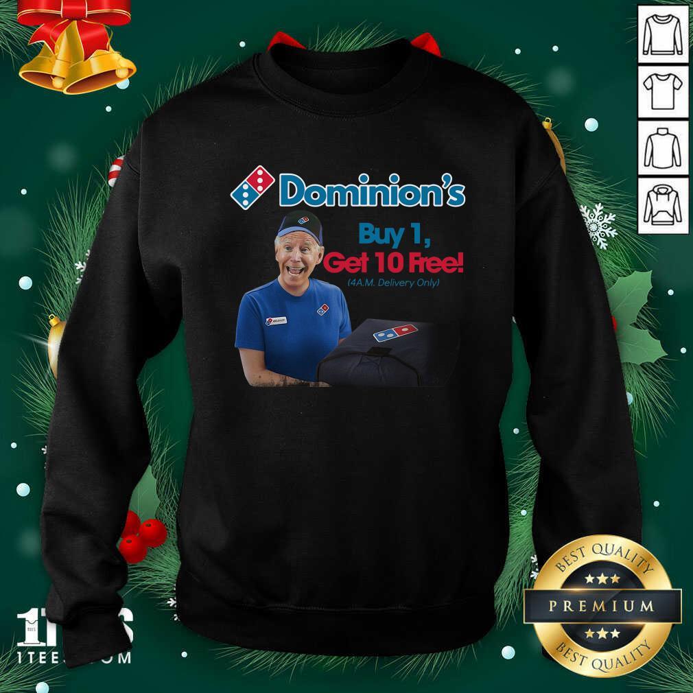 Joe Biden Dominion's Buy 1 Get 10 Free 4AM Delivery Only Sweatshirt- Design By 1Tees.comGreat Joe Biden Dominion's Buy 1 Get 10 Free 4AM Delivery Only Sweatshirt
