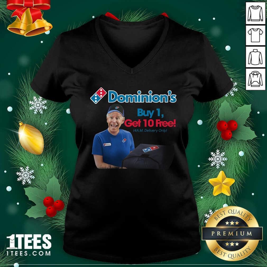 Joe Biden Dominion's Buy 1 Get 10 Free 4AM Delivery Only V-neck- Design By 1Tees.comGreat Joe Biden Dominion's Buy 1 Get 10 Free 4AM Delivery Only V-neck