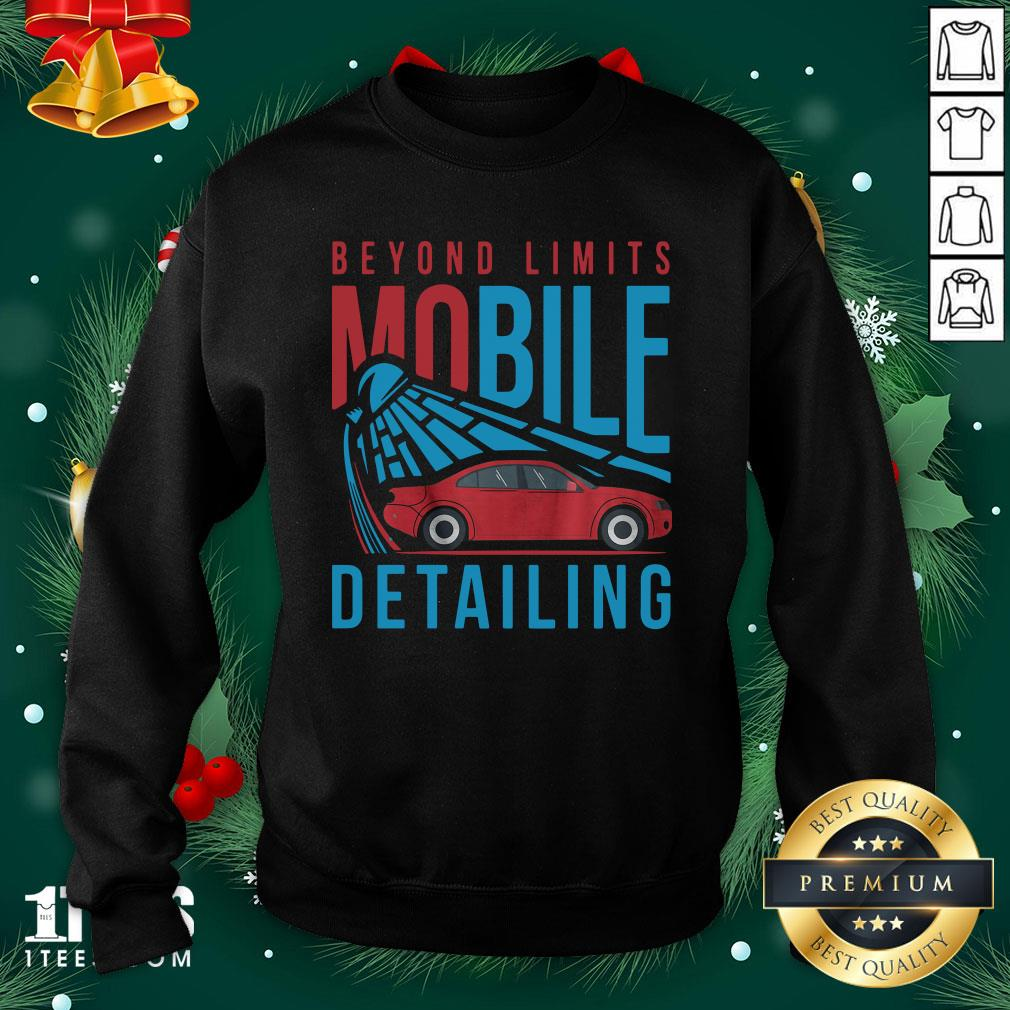 Happy Beyond Limits Mobile Detailing Sweatshirt - Design By Thelasttees.com