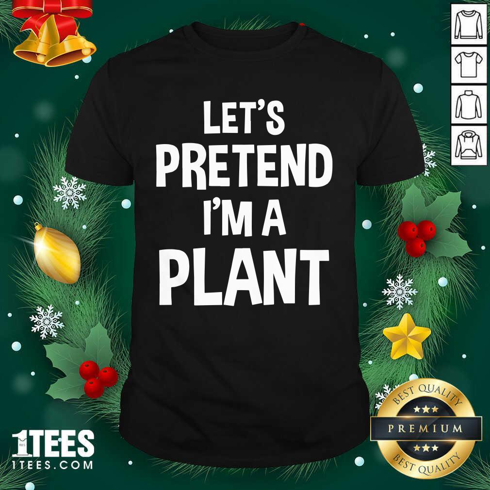 Let's Pretend I'm A Plant Halloween Shirt- Design By 1Tees.com