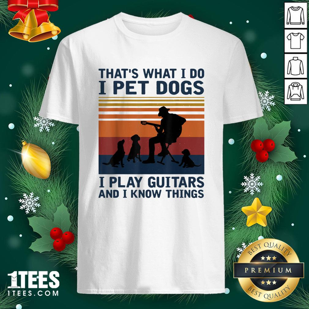Happy Thats What I Do I Pet Dogs I Play Guitars Shirt - Design By 1tee.com